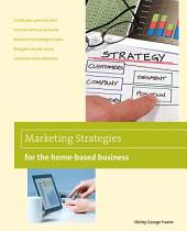 Marketing Strategies for the Home-based Business: Edition 2