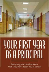 Your First Year as Principal: Everything You Need to Know that They Do Not Teach You in School