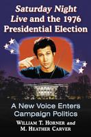Saturday Night Live and the 1976 Presidential Election PDF