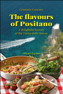 The Flavours of Positano. A Delightful History of the Costa Delle Sirene