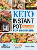 Keto Instant Pot Cookbook for Beginners: 600 Easy and Wholesome Keto Recipes to Lose Weight and Live a Healthy Lifestyle (21-Day Meal Plan Included)