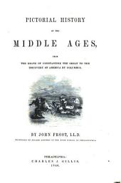 Pictorial History of the Middle Ages: From the Death of Constantine the Great to the Discovery of America by Columbus