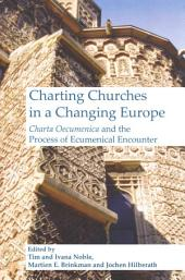 Charting Churches in a Changing Europe: Charta Oecumenica and the Process of Ecumenical Encounter