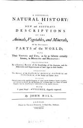 A General Natural History: Or, New and Accurate Descriptions Of The Animals, Vegetables, and Minerals, Of the Different Parts of the World: With Their Virtues and Uses, as Far as Hitherto Certainly Known, in Medicine and Mechanics: Illustrated By a General Review of the Knowledge of the Ancients, and the Discoveries and Improvements of Later Ages in These Studies : Including The History of the Materia Medica, Pictoria, and Tinctoria, of the Present and Earlier Ages ; As Also Observations on the Neglected Properties of Many Valuable Substances Known at Present; and Attempts to Discover the Lost Medicines, Etc. of Former Ages, in a Series of Critical Enquiries Into the Materia Medica of the Ancient Greeks. ¬A History Of Fossils, Volume 1