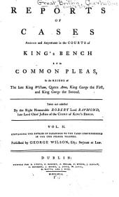 Reports of Cases Argued and Adjudged in the Courts of King's Bench and Common Pleas: In the Reigns of the Late King William, Queen Anne, King George the First, and King George the Second. [1694-1732], Volume 2