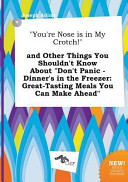 You re Nose Is in My Crotch  and Other Things You Shouldn t Know about Don t Panic   Dinner s in the Freezer