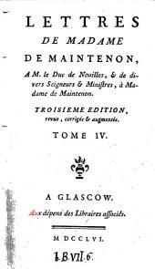 Lettres de madame de Maintenon à monsieur d'Aubignè son frere, à différentes personnes & à M. l'abbé Gobelin Tome 1. [-7.!: 4: Lettres de madame de Maintenon, a m. le duc de Noailles, & de divers seigneurs & ministres, à madame de Maintenon