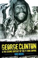 George Clinton   The Cosmic Odyssey of the P Funk Empire PDF