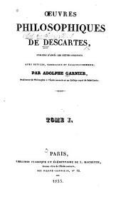 Oeuvres philosophiques de Descartes: publiées d'apres les textes originaux avec notices, sommaires et éclaircissemens, Volume1