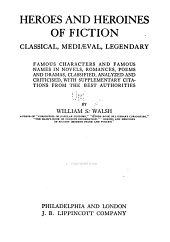 Heroes and Heroines of Fiction, Classical Mediæval, Legendary: Famous Characters and Famous Names in Novels, Romances, Poems and Dramas, Classified, Analyzed and Criticised, with Supplementary Citations from the Best Authorities