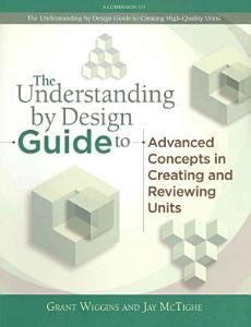 The Understanding by Design Guide to Advanced Concepts in Creating and Reviewing Units Book