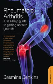 Rheumatoid Arthritis: A self-help guide to getting on with your life