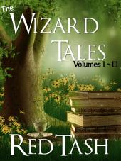The Wizard Tales: Volumes I-III