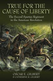 True for the Cause of Liberty: The Second Spartan Regiment in the American Revolution