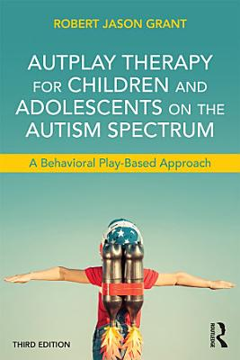 AutPlay Therapy for Children and Adolescents on the Autism Spectrum PDF