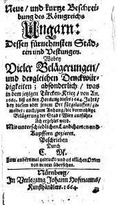 Neue, und kurtze Beschreibung des Königreichs Ungarn: Dessen fürnehmsten Städten und Vestungen (etc.)
