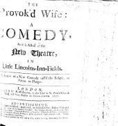 The Provok'd Wife: a Comedy [in Five Acts and in Prose]. By the Author of ... the Relapse [Sir J. Vanbrugh].