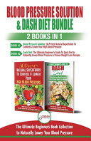Blood Pressure Solution   Dash Diet   2 Books in 1 Bundle
