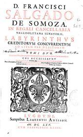 D. Francisci Salgado de Somoza ... Labyrinthus creditorum concurrentium ad litem per debitorem communem inter illos causatam: tomi duo