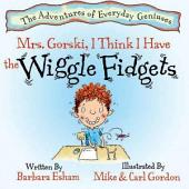 Mrs. Gorski I Think I Have the Wiggle Fidgets (ADHD, ADD, Creative Minds)