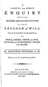 A careful and strict enquiry into the modern prevailing notions of that freedom of will  which is supposed to be essential to moral agency  etc PDF