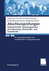 Abschlussprüfungen Bankwirtschaft, Rechnungswesen und Steuerung, Wirtschafts- und Sozialkunde: 20 Originalprüfungen mit ausführlichen Lösungshinweisen