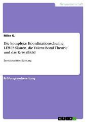 Die komplexe Koordinationschemie. LEWIS-Säuren, die Valenz-Bond Theorie und das Kristallfeld: Lernzusammenfassung