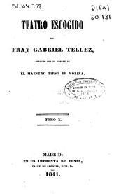 Teatro escogido de Fray Gabriel Tellez, conocido con el nombre de El Maestro Tirso de Molina: Volumen 10