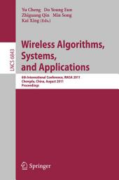 Wireless Algorithms, Systems, and Applications: 6th International Conference, WASA 2011, Chengdu, China, August 11-13, 2011, Proceedings