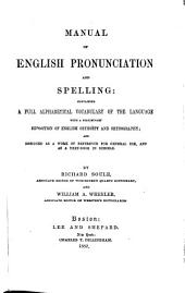 Manual of English Pronunciation and Spelling: Containing a Full Alphabetical Vocabulary of the Language, with a Preliminary Exposition of English Orthoëpy and Orthography: And Designed as a Work of Reference for General Use, and as a Text-book in Schools