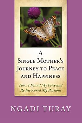A Single Mother s Journey to Peace and Happiness