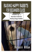 Raising Happy Rabbits for Beginners Guide