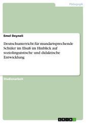 Deutschunterricht für mundartsprechende Schüler im Elsaß im Hinblick auf soziolinguistische und didaktische Entwicklung