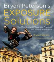 Bryan Peterson s Exposure Solutions PDF