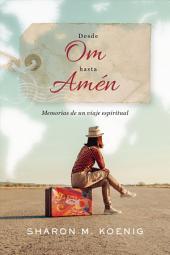 Desde Om hasta Amén: Memorias de un viaje espiritual
