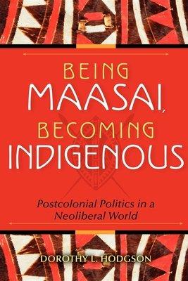 Being Maasai  Becoming Indigenous PDF