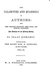 The Calamities and Quarrels of Authors: With Some Inquiries Respecting Their Moral and Literary Characters, and Memoirs of Our Literary History, Volume 2