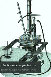Das botanische praktikum: anleitung zum selbststudium der mikroskopischen botanik für anfänger und geübtere, zugleich ein handbuch der mikroskopischen technik