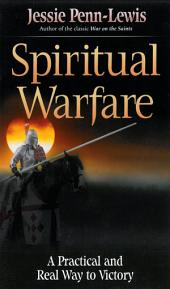 Spiritual Warfare: A Practical and Real Way to Victory