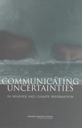 Communicating Uncertainties in Weather and Climate Information: A Workshop Summary