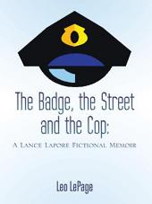 The Badge, the Street and the Cop: A Lance Lapore Fictional Memoir