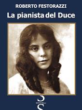 La pianista del Duce : Vita, passioni e misteri di Magda Brard, l'artista francese che stregò Benito Mussolini.