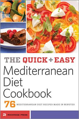 The Quick   Easy Mediterranean Diet Cookbook  76 Mediterranean Diet Recipes Made in Minutes PDF