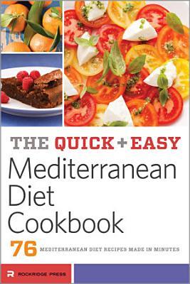 The Quick   Easy Mediterranean Diet Cookbook  76 Mediterranean Diet Recipes Made in Minutes