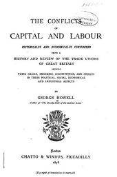 The Conflicts of Capital and Labour Historically and Economically Considered: Being a History and Review of the Trade Unions of Great Britain, Showing Their Origin, Progress, Constitution, and Objects in Their Political, Social, Economical, and Industrial Aspects