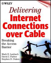 Delivering Internet Connections over Cable: Breaking the Access Barrier