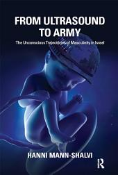 From Ultrasound to Army: The Unconscious Trajectories of Masculinity in Israel