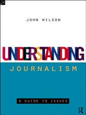 Understanding Journalism: A Guide to Issues
