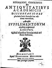 Hermanni Conringii De Antiquitatibus academicis dissertationes