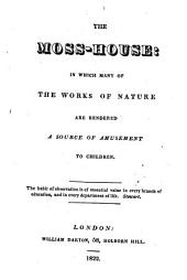 The moss-house: in which many of the works of nature are rendered a source of amusement to children